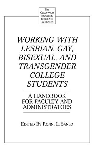Working with Lesbian, Gay, Bisexual, and Transgender College Students: A Handbook for Faculty and Administrators (The Gr