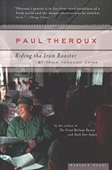 Riding the Iron Rooster: By Train Through China by [Theroux, Paul]