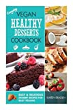 [ Everyday Vegan Healthy Desserts Cookbook: Easy and Delicious Dessert Recipes for Busy Vegans BY Braden, Karen ( Author ) ] { Paperback } 2014