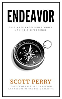 Endeavor: Cultivate Excellence While Making a Difference by [Perry, Scott]
