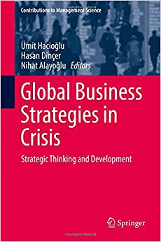 Global Business Strategies in Crisis: Strategic Thinking and Development (Contributions to Management Science)
