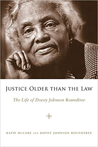 7a847471cb Justice Older than the Law: The Life of Dovey Johnson Roundtree (Margaret  Walker Alexander Series in African American Studies): Katie McCabe, Dovey  Johnson ...