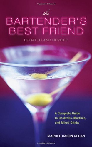 The Bartender's Best Friend, Updated and Revised: A Complete Guide to Cocktails, Martinis, and Mixed Drinks (Best Cities For Bartenders)