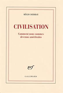 Civilisation : comment nous sommes devenus américains, Debray, Régis