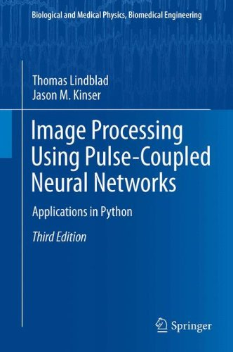 Image Processing using Pulse-Coupled Neural Networks: Applications in Python (Biological and Medical Physics, Biomedical Engineering) by Thomas Lindblad