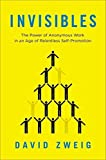Invisibles: The Power of Anonymous Work in an Age of Relentless Self-Promotion by Zweig, David (2014) Hardcover