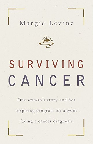 Surviving Cancer: One Woman's Story and Her Inspiring Program for Anyone Facing a Cancer Diagnosis