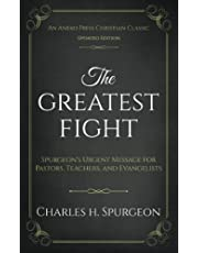 The Greatest Fight (Updated, Annotated): Spurgeon's Urgent Message for Pastors, Teachers, and Evangelists