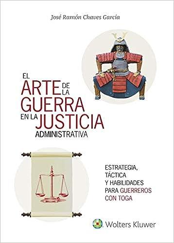 Arte De La Guerra En La Justicia La Administrativa, El por José Ramón Chaves García
