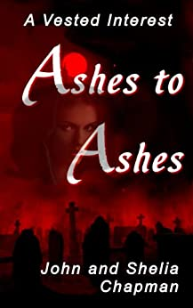 Ashes to Ashes (A Vested Interest Book 8) by [John, Shelia Chapman]