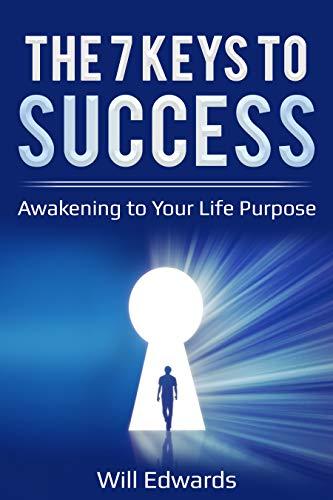 The 7 Keys to Success: Awakening to Your Life Purpose (Personal Development Free)