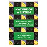 Nature of a Sistuh : Black Women's Lived Experiences in Contemporary Culture, McDonald, Trevy A. and Ford-Ahmed, T., 0890898596
