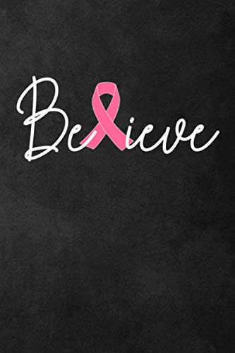 Believe: Breast Cancer Journal Awareness Notebook Gift for Women -- 115 Pages