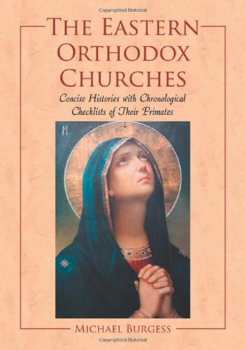 The Eastern Orthodox Churches: Concise Histories with Chronological Checklists of Their Primates