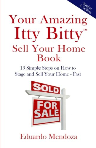 Your Amazing Itty Bitty Sell Your Home Book: 15 Simple Steps on How to  Stage and Sell Your Home - Fast!
