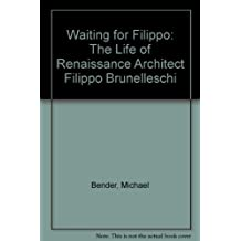 Waiting for Filippo: The Life of Renaissance Architect Filippo Brunelleschi