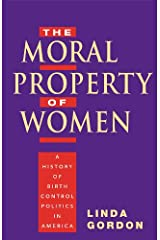 The Moral Property of Women: A History of Birth Control Politics in America Kindle Edition