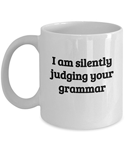 I Am Silently Judging Your Grammar - Coffee Tea Mug Gift for Writer Editor Teacher Researcher Book Lover ()