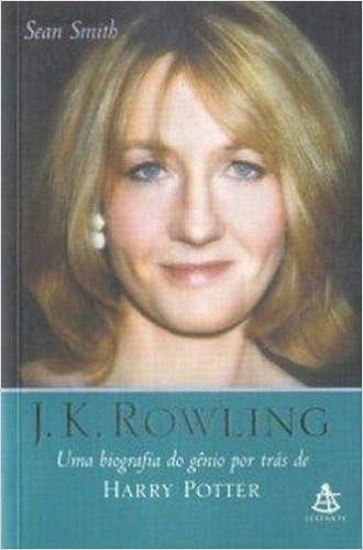 J K Rowling Uma Biografia Do Genio Por Tras De Harry Potter