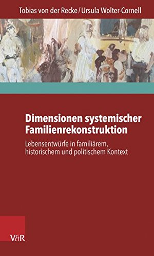 dimensionen-systemischer-familienrekonstruktion-lebensentwrfe-in-familirem-historischem-und-politischem-kontext