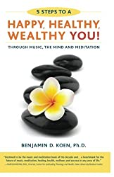 5 Steps to a Happy, Healthy, Wealthy YOU!: through music, the mind and meditation