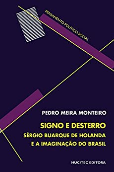 Signo e desterro – Sérgio Buarque de Holanda e a imaginação do Brasil por [Monteiro, Pedro Meira]