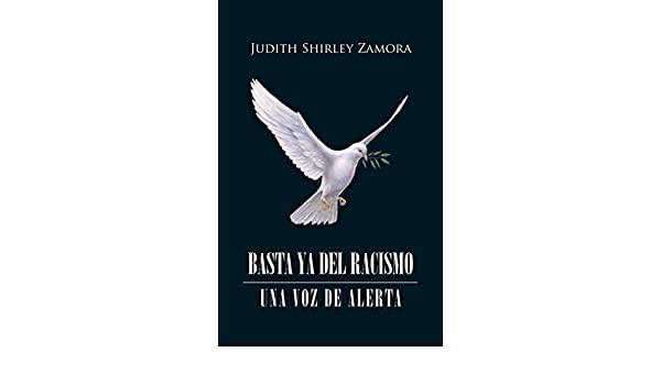 Amazon.com: Basta Ya Del Racismo: Una Voz De Alerta (Spanish Edition) eBook: Judith Shirley Zamora: Kindle Store