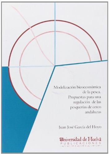 Descargar Libro Modelización Bioeconómica De La Pesca. Propuestas Para Una Regulación De Las Pesquerías De Cerco Ansaluzas Juan J. García Del Hoyo
