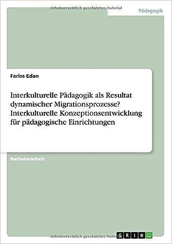 Interkulturelle P??dagogik als Resultat dynamischer Migrationsprozesse? Interkulturelle Konzeptionsentwicklung f??r p??dagogische Einrichtungen by Fariss Edan (2015-11-12)