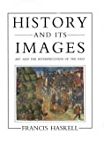 History and Its Images: Art and the Interpretation of the Past