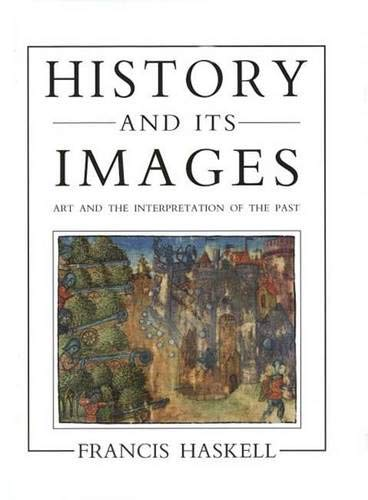 - History and Its Images: Art and the Interpretation of the Past