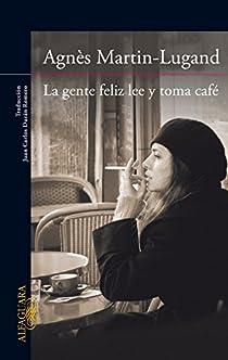 La gente feliz lee y toma café par Agnès Martin-Lugand