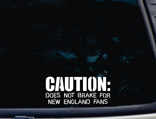 - CAUTION: Does not brake for New England Fans - 7