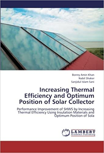 Book Increasing Thermal Efficiency and Optimum Position of Solar Collector: Performance Improvement of SHWS by Increasing Thermal Efficiency Using Insulation Materials and Optimum Position of Sola
