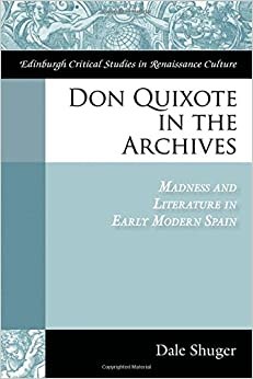 Book Don Quixote in the Archives: Madness and Literature in Early Modern Spain (Edinburgh Critical Studies in Renaissance Culture)