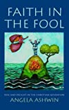 Faith in the Fool: Delight and Risk in the Christian Adventure