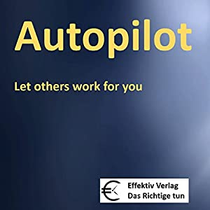 Autopilot: Let others work for you Audiobook