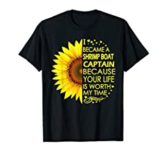 "This job title t-shirt saying: ""I Became A Shrimp Boat Captain Because Your Life Is Worth My Time"". Its the perfect gift for any co-worker or women men that enjoys their job titles and sunflower."