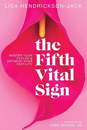 The Fifth Vital Sign: Master Your Cycles & Optimize Your Fertility