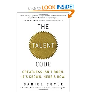 The Talent Code: Greatness Isn't Born. It's Grown. Here's How. Daniel Coyle