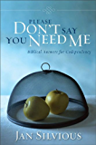 Please Don't Say You Need Me: Biblical Answers for Codependency (Lifelines S)