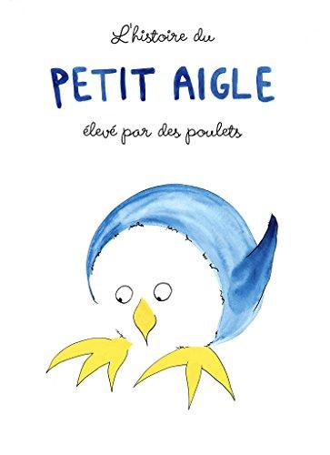 L'Histoire du Petit Aigle Elevé par des Poulets (French Edition)