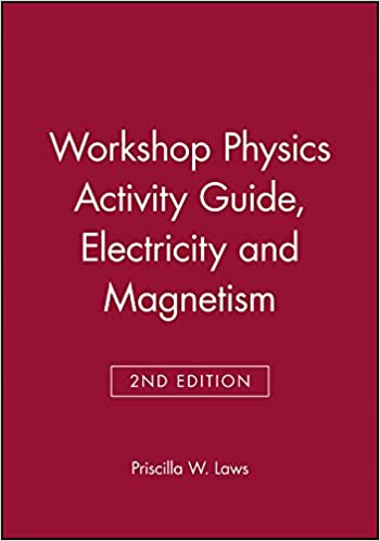 Workshop Physics Activity Guide: Electricity and Magnetism Module 4