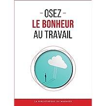 Osez le bonheur au travail (Coaching pro) (French Edition)