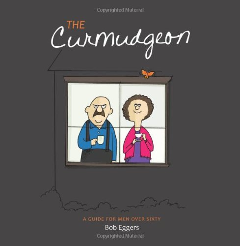 The Curmudgeon, A Guide for Men Over Sixty