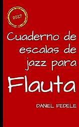 Cuaderno de escalas de jazz para flauta: una hoja de ruta para principiantes (Cuadernos de lenguaje del jazz) (Spanish Edition)
