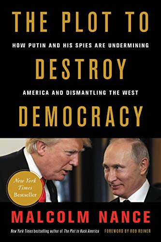 The Plot to Destroy Democracy: How Putin and His Spies Are Undermining America and Dismantling the West (Could We Go To War With Russia)