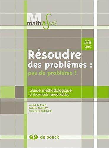 Télécharger des ebooks gratuits amazon kindle Resoudre des Problemes : Pas de Probleme - Guide Méthodologique 58 Ans PDF MOBI by Annick Fagnant 2804158322