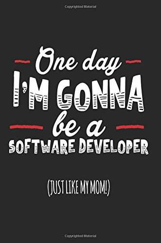 Download One Day I'm Gonna Be A Software Developer (Just Like My Mom!): Blank Lined Notebook Journal pdf