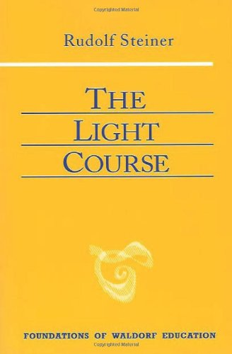 Waldorf Four Light - The Light Course: Toward the Development of a New Physics (Foundations of Waldorf Education)